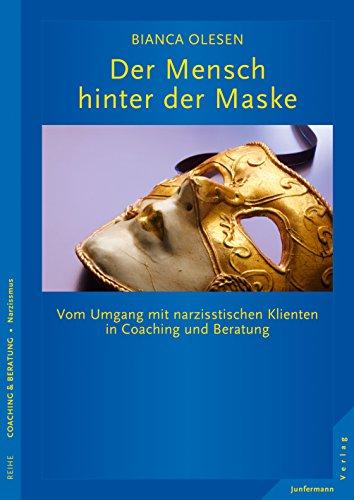 Der Mensch hinter der Maske: Vom Umgang mit narzisstischen Klienten in Coaching und Beratung