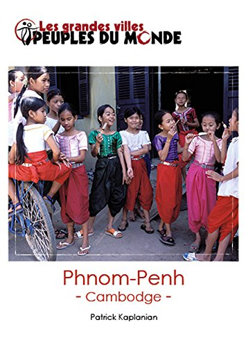 Phnom Penh: Guide d'initiation au Cambodge (Les guides Peuples du Monde) (French Edition)