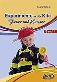 Experimente in der Kita - Feuer und Wasser Band 1 - Regine Wolferts
