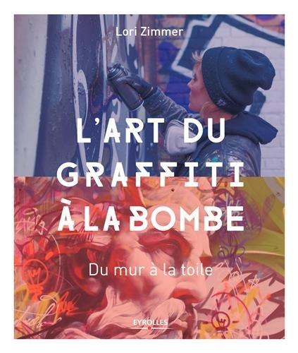 L'art du graffiti à la bombe: Du mur à la toile par Lori Zimmer