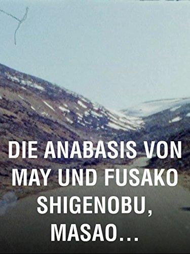 2011 Sache Film Die (Die Anabasis von May und Fusako Shigenobu, Masao Adachi und die 27 Jahre ohne Bilder)