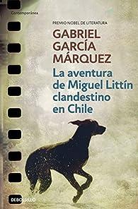 La aventura de Miguel Littín clandestino en Chile par Gabriel García Márquez