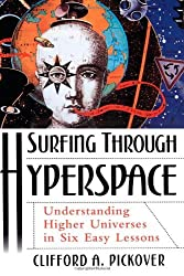 Surfing Through Hyperspace: Understanding Higher Universes in Six Easy Lessons by Clifford A. Pickover (1999-10-21)