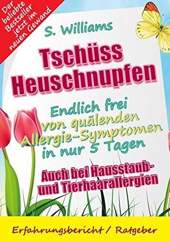 Tschüss Heuschnupfen - Endlich frei von quälenden Allergie-Symptomen in nur 5 Tagen: Auch bei Hausstaub- und Tierhaarallergien -