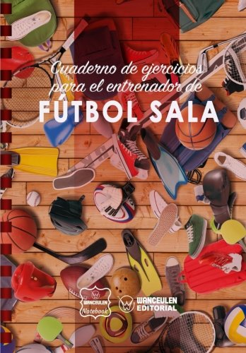 Cuaderno de Ejercicios para el Entrenador de Fútbol Sala por Wanceulen Notebook