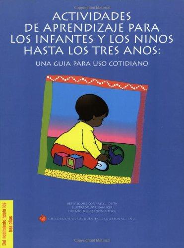 dizaje Para Los Infantes Y Los Ninos Hasta Los Tres Anos: Una Guia Para Uso Cotidiano (Creating Child-Centered Classrooms) ()
