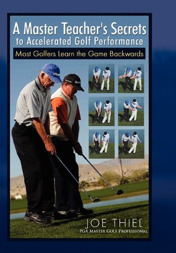 A Master Teacher's Secrets to Accelerated Golf Performance by Joe Thiel (2010-06-21)