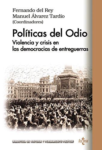 Políticas del Odio. Violencia y crisis en las democracias de entreguerras (Biblioteca De Historia Y Pensamiento Político)