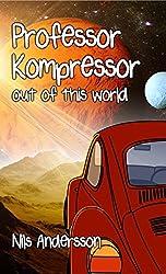 Professor Kompressor out of this world (English Edition)