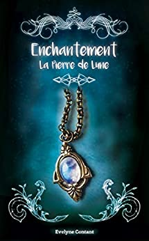 La pierre de lune (Enchantement t. 1) par [Contant, Evelyne]