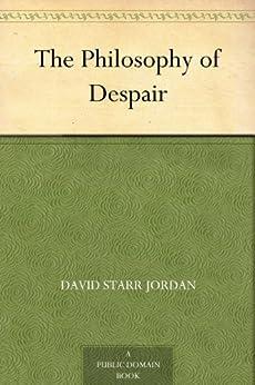 The Philosophy of Despair (English Edition) von [Jordan, David Starr]