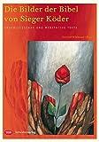 Die Bilder der Bibel von Sieger Köder. Erschließende und meditative Texte