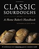 Classic Sourdoughs, Revised: A Home Baker's Handbook by Wood, Ed, Wood, Jean (2011) Paperback
