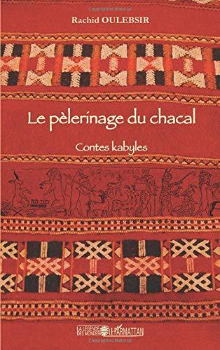 Pelerinage du chacal contes kabyles par Rachid Oulebsir
