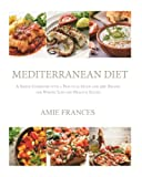 Mediterranean Diet: A Simple Cookbook with a Practical Guide and 350  Recipes for Weight Loss and Healthy Eating (The Mediterranean Diet,Mediterranean ... Diet Plan,Mediterranean Recipes,Mediterr)