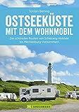 Wohnmobilreiseführer: Die deutsche Ostseeküste mit dem Wohnmobil. Tourenvorschläge, Highlights und Geheimtipps für die Ostseeküste in Schleswig-Holstein und Mecklenburg-Vorpommern.