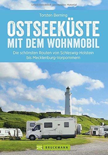 Preisvergleich Produktbild Wohnmobilreiseführer: Die deutsche Ostseeküste mit dem Wohnmobil. Tourenvorschläge, Highlights und Geheimtipps für die Ostseeküste in Schleswig-Holstein und Mecklenburg-Vorpommern.
