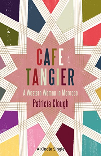 Cafe Tangier: A Western Woman in Morocco (Kindle Single)