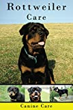 Rottweiler Care: The Complete Guide to Caring for and Keeping Rottweilers as Pets (Dog Care Manuals: Puppies, Health Care, Training, Obedience, Breeds, Equipment and Grooming))