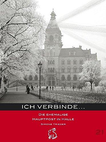 Ich verbinde...: Die ehemalige Hauptpost in Halle (Mitteldeutsche kulturhistorische Hefte)
