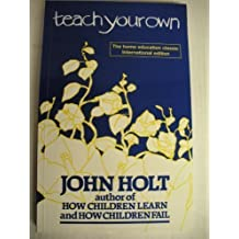 Teach Your Own: A Hopeful Path for Education by John Holt (1997-07-01)