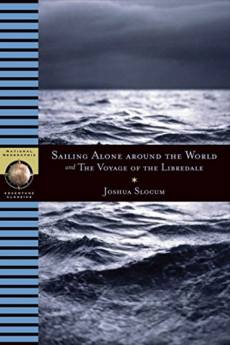Sailing Alone Around the World and the Voyage of the Libredade (National Geographic Adventure Classics) por Joshua Slocum