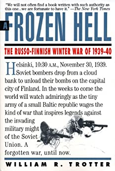 A Frozen Hell: The Russo-Finnish Winter War of 1939-1940 (English Edition) von [Trotter, William]