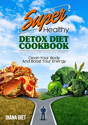 Tees Super-diät-tee (SUPER HEALTHY DETOX DIET COOKBOOK: CLEAN YOUR BODY AND BOOST YOUR ENERGY - Detox Diät Kochbuch (English Edition))