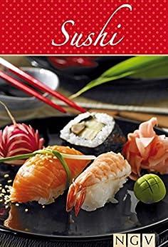 Sushi: Die beliebtesten Sushirezepte in einem Kochbuch von [Naumann & Göbel Verlag]