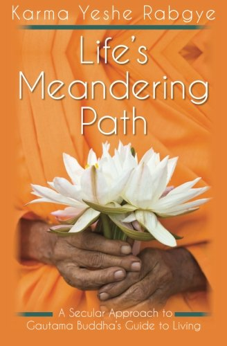 Life's Meandering Path: A Secular Approach to Gautama Buddha's Guide to Living