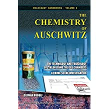 The Chemistry of Auschwitz: The Technology and Toxicology of Zyklon B and the Gas Chambers - A Crime-Scene Investigation (Holocaust Handbooks)