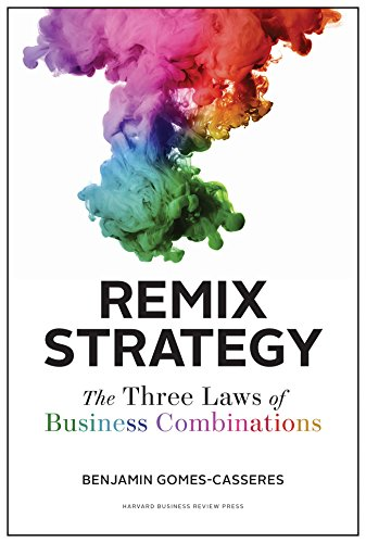 Remix Strategy: The Three Laws of Business Combinations (Harvard Business School Press) por Benjamin Gomes-Casseres