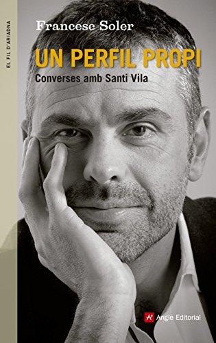 Un Perfil Propi. Conversa Amb Santi Vila (El fil d'Ariadna)