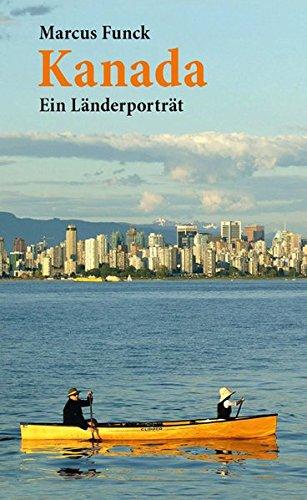 Kanada: Ein Länderporträt (Diese Buchreihe wurde ausgezeichnet mit dem ITB-Bookaward 2014)