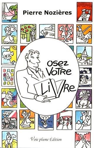 Osez votre livre : Manuel à l'intention des personnes qui souhaitent écrire pour témoigner par Pierre Nozières