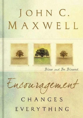 (Encouragement Changes Everything: Bless and Be Blessed) By Maxwell, John C. (Author) Hardcover on (01 , 2008)