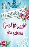 Gretje macht das schon!: Friesenrose von Rita Roth