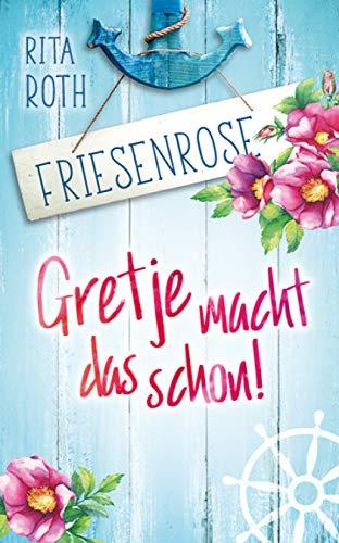 Buchseite und Rezensionen zu 'Gretje macht das schon!: Friesenrose' von Rita Roth