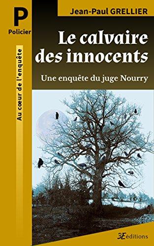Le calvaire des innocents: Une enquête du juge Nourry (Les enquêtes du juge Nourry t. 1)