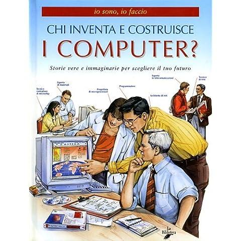 Chi inventa e costruisce i