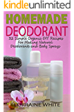 Homemade Deodorant: 32 Simple Organic DIY Recipes For Making Natural Deodorants & Body Sprays: Stay Dry & Smell Great All Day Long With These Amazing Aluminum ... Natural Series Book 7) (English Edition)