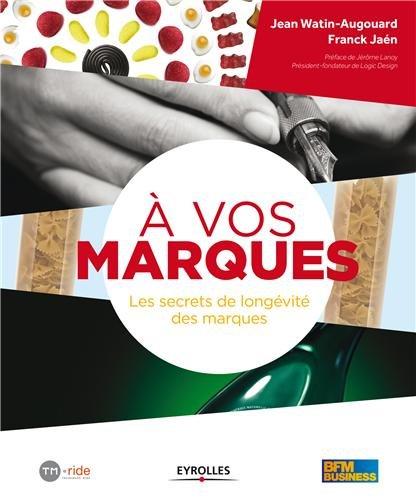 A vos marques !: Les secrets de longévité des marques. par Jean Watin-Augouard