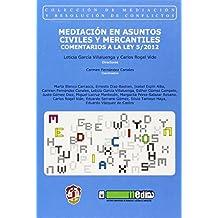 Mediación en asuntos civiles y mercantiles: Comentarios a la Ley 5/2012 (Mediación y resolución de conflictos)