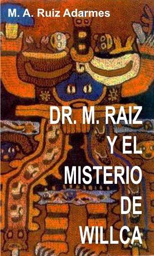 Dr. M. Raiz y el Misterio de Willca por Miguel Angel Ruiz Adarmes