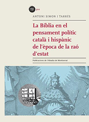 Descargar Libro La Bíblia En El Pensament Polític Català I Hispànic De L'Època De La Raó D'Estat (Biblioteca Abat Oliba) de Antoni Simon i Tarrés