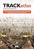TRACKatlas of Mainland Britain: A Comprehensive Geographic Atlas Showing the Rail Net...