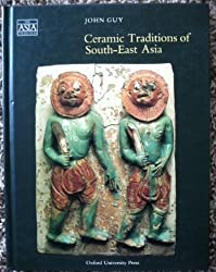 Ceramic Traditions of South-East Asia (The Asia Collection) by John S. Guy (1990-03-08)