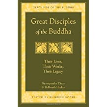 Great Disciples of the Buddha: Their Lives, Their Works, Their Legacy (Teachings of the Buddha) by Nyanaponika Thera (2003-10-02)
