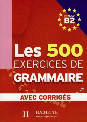 Les exercices de Grammaire B2. Übungsbuch: Übungsbuch mit Kurzgrammatik und integrierten Lösungen. Für Fortgeschrittene. Über 500 systematische Übungen