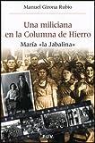 Una miliciana en la Columna de Hierro: María 'la Jabalina' (Història i Memòria del Franquisme)